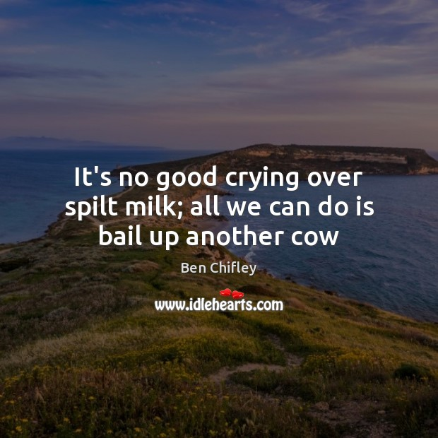 Image, It's no good crying over spilt milk; all we can do is bail up another cow