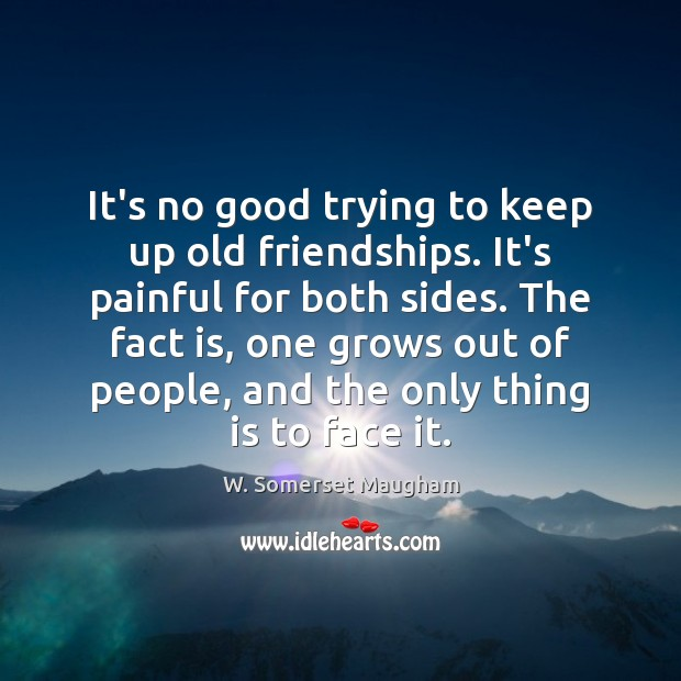 It's no good trying to keep up old friendships. It's painful for Image