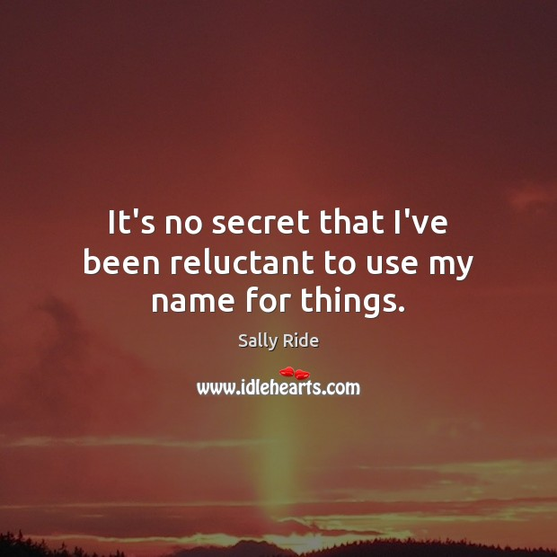 It's no secret that I've been reluctant to use my name for things. Sally Ride Picture Quote