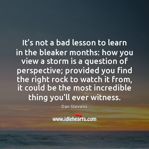 It's not a bad lesson to learn in the bleaker months: Dan Stevens Picture Quote