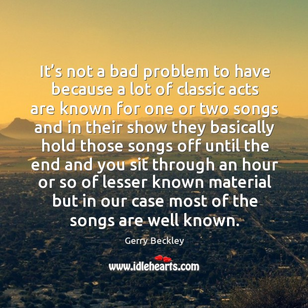 Image, It's not a bad problem to have because a lot of classic acts are known for one or two songs