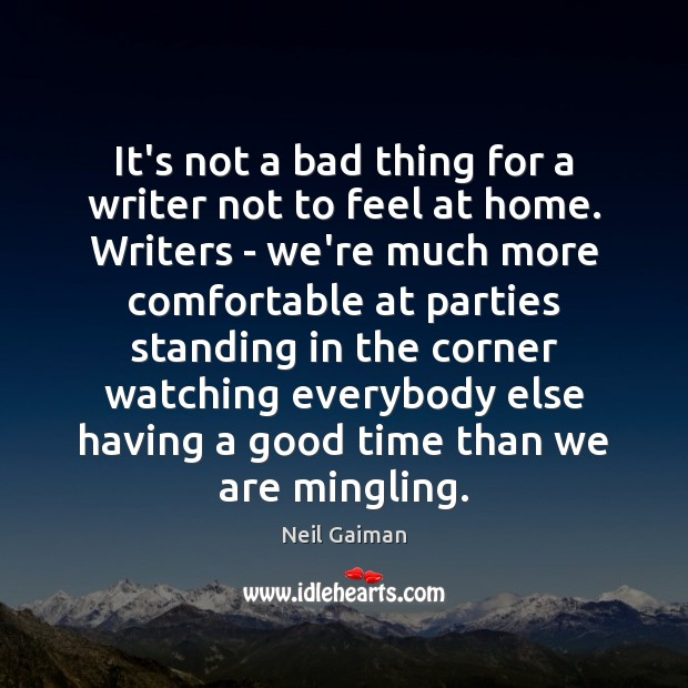 It's not a bad thing for a writer not to feel at Image
