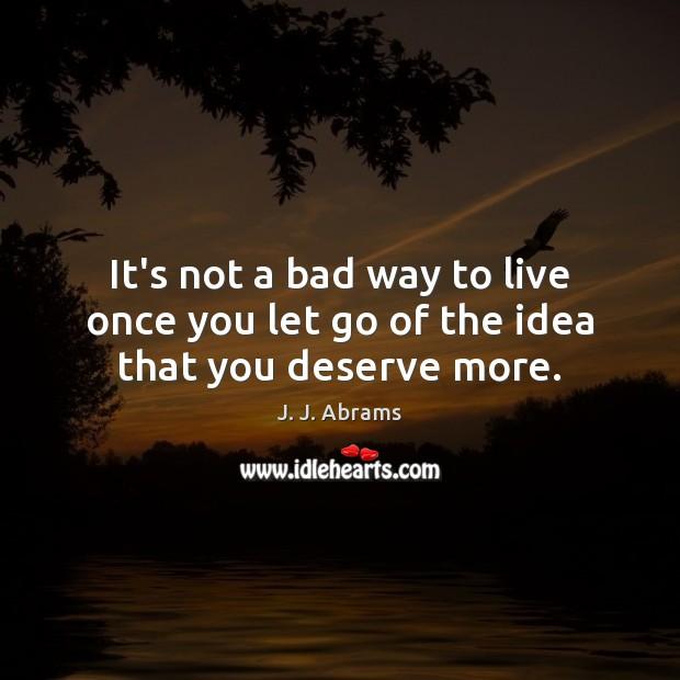 It's not a bad way to live once you let go of the idea that you deserve more. Image