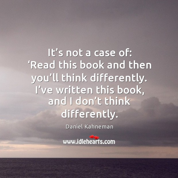 It's not a case of: 'read this book and then you'll think differently. Image