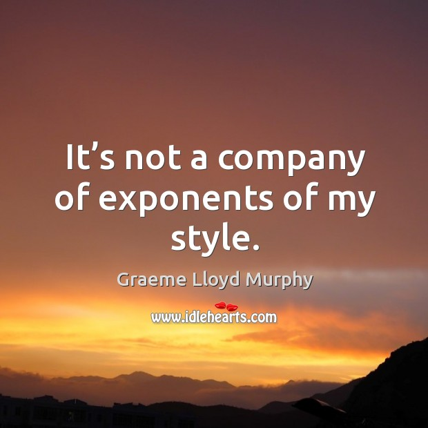 It's not a company of exponents of my style. Image