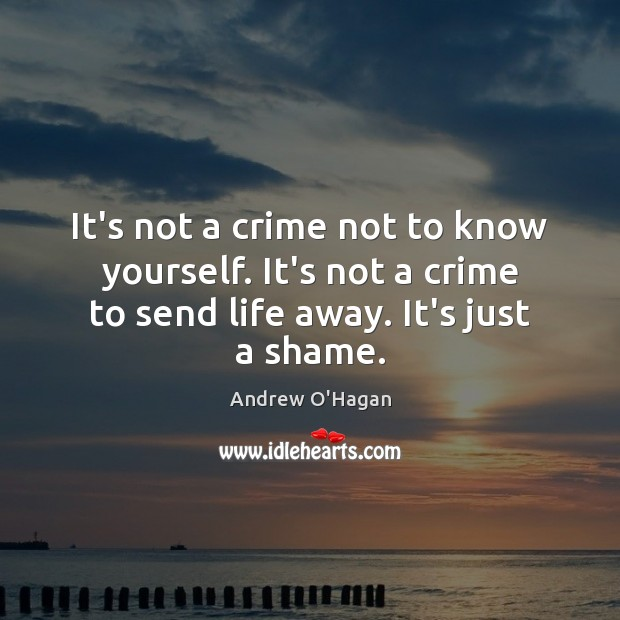 It's not a crime not to know yourself. It's not a crime Andrew O'Hagan Picture Quote