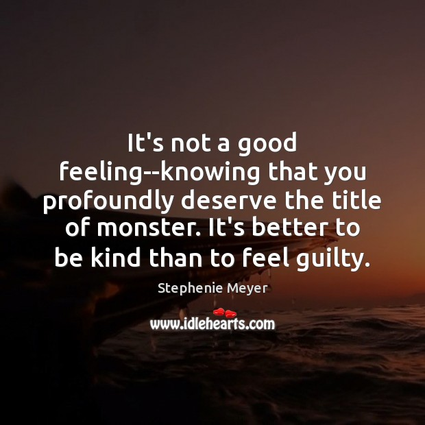 Image, It's not a good feeling–knowing that you profoundly deserve the title of