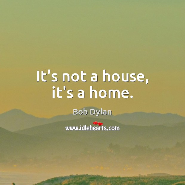 It's not a house, it's a home. Image