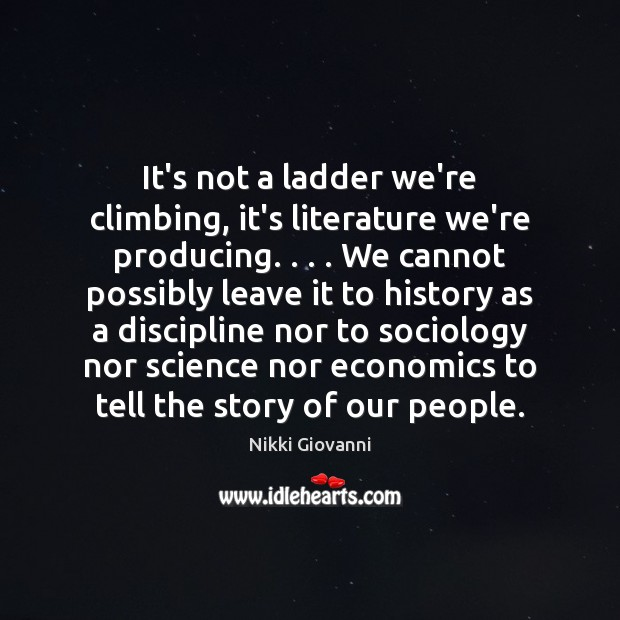 Image, It's not a ladder we're climbing, it's literature we're producing. . . . We cannot