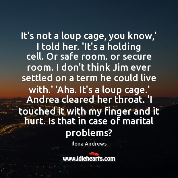 Image, It's not a loup cage, you know,' I told her. 'It's