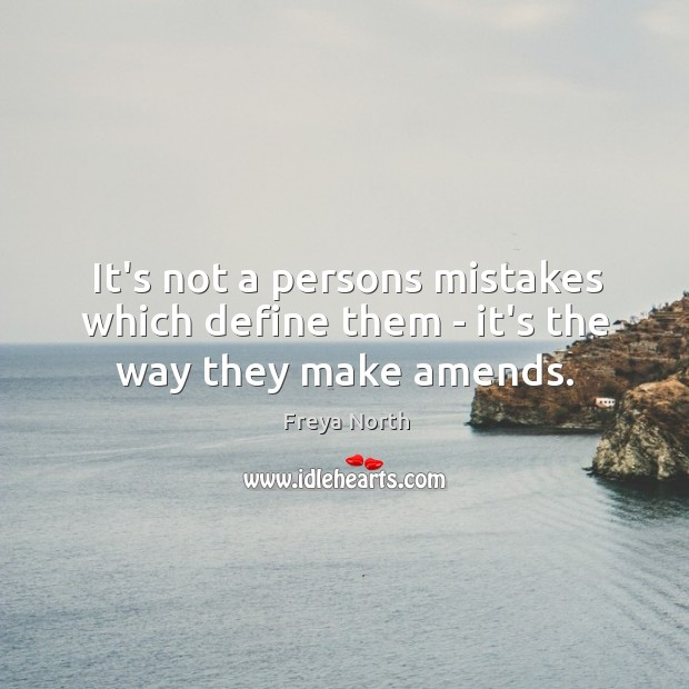 It's not a persons mistakes which define them – it's the way they make amends. Image