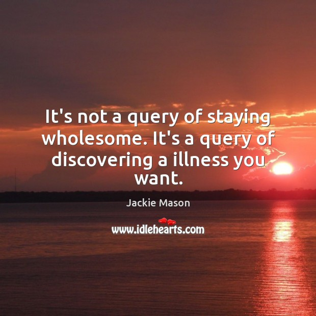 Image, It's not a query of staying wholesome. It's a query of discovering a illness you want.