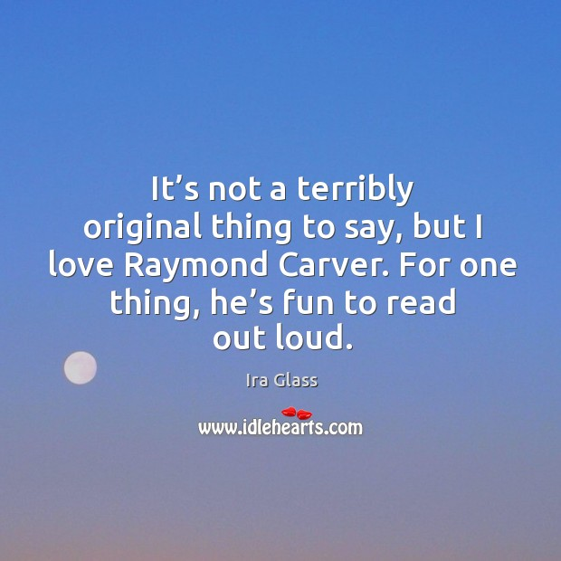 It's not a terribly original thing to say, but I love raymond carver. Image