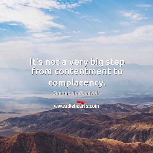 Image, It's not a very big step from contentment to complacency.