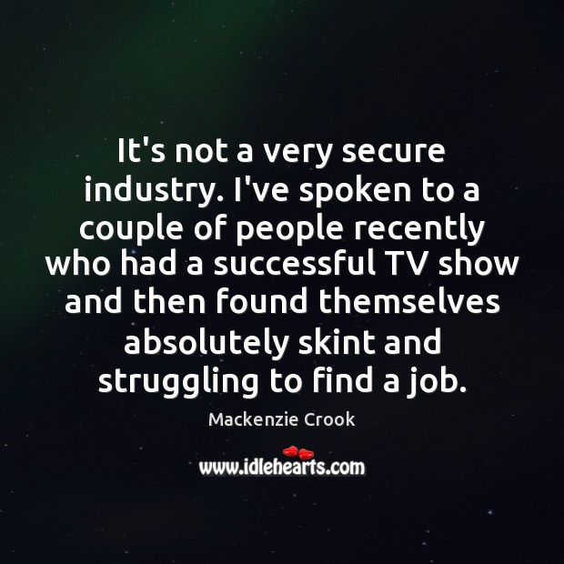 It's not a very secure industry. I've spoken to a couple of Struggle Quotes Image