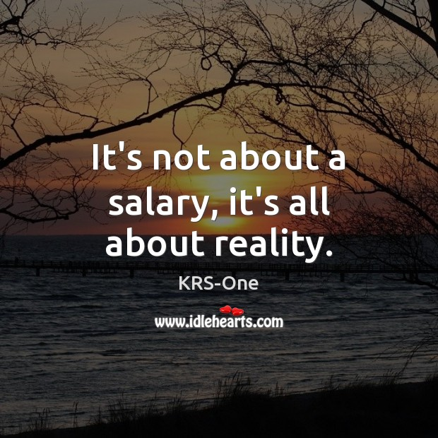It's not about a salary, it's all about reality. Salary Quotes Image