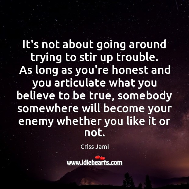 It's not about going around trying to stir up trouble. As long Criss Jami Picture Quote