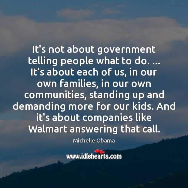 Image, It's not about government telling people what to do. … It's about each
