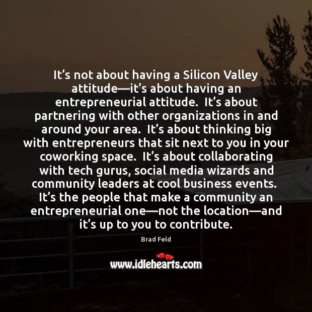 Image, It's not about having a Silicon Valley attitude—it's about