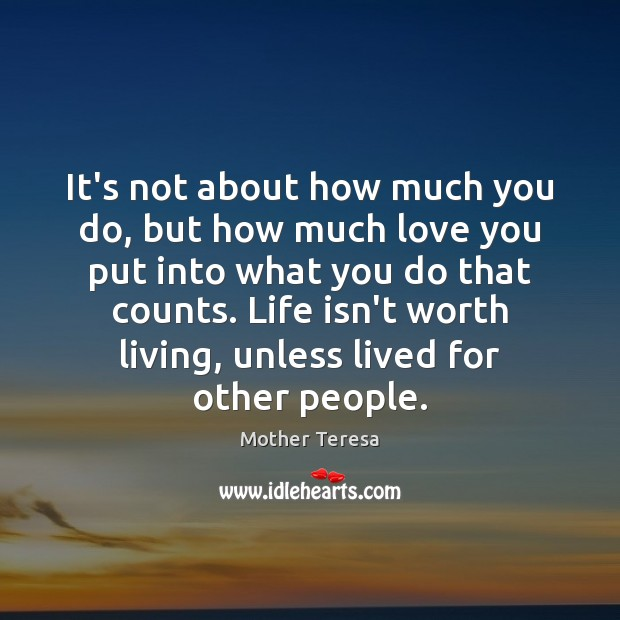 It's not about how much you do, but how much love you Mother Teresa Picture Quote