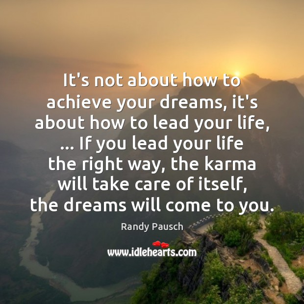 It's not about how to achieve your dreams, it's about how to Randy Pausch Picture Quote