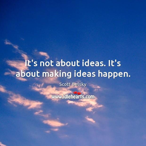 It's not about ideas. It's about making ideas happen. Image