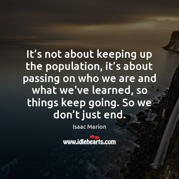 It's not about keeping up the population, it's about passing Image