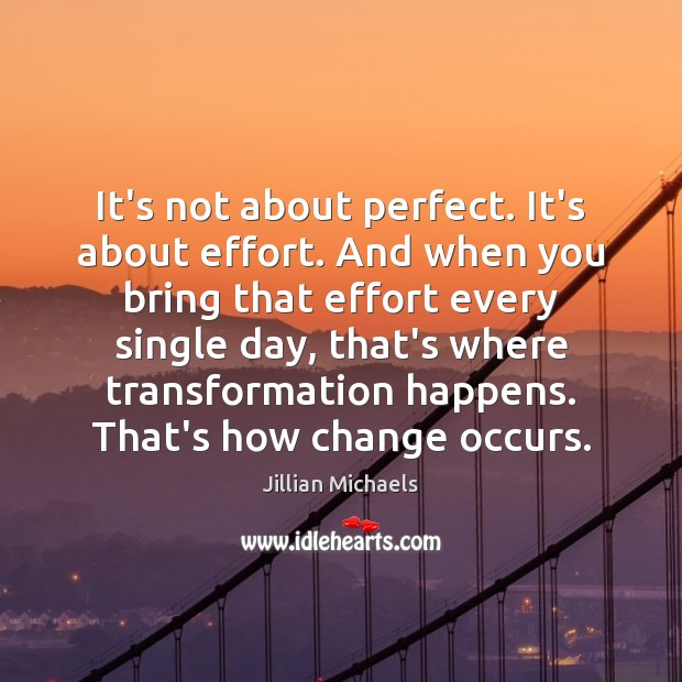 It's not about perfect. It's about effort. And when you bring that Jillian Michaels Picture Quote
