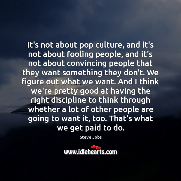 It's not about pop culture, and it's not about fooling people, and Image