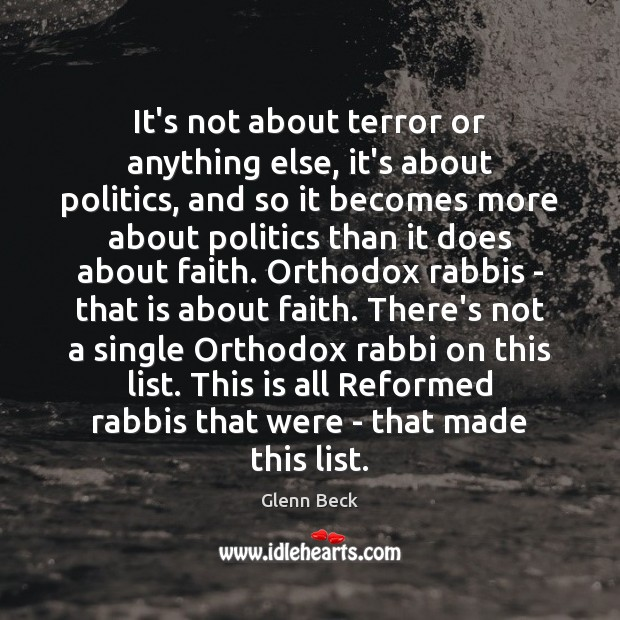 It's not about terror or anything else, it's about politics, and so Glenn Beck Picture Quote