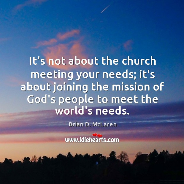 It's not about the church meeting your needs; it's about joining the Brian D. McLaren Picture Quote