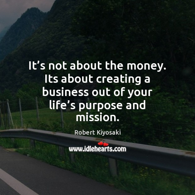 It's not about the money. Its about creating a business out Image