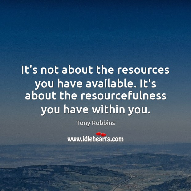 Image, It's not about the resources you have available. It's about the resourcefulness