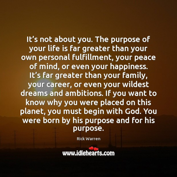 It's not about you. The purpose of your life is far Image