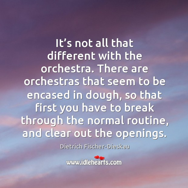 It's not all that different with the orchestra. There are orchestras that seem to be encased in dough Image