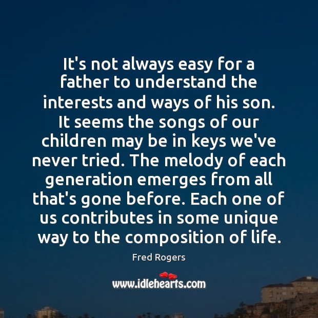 It's not always easy for a father to understand the interests and Fred Rogers Picture Quote