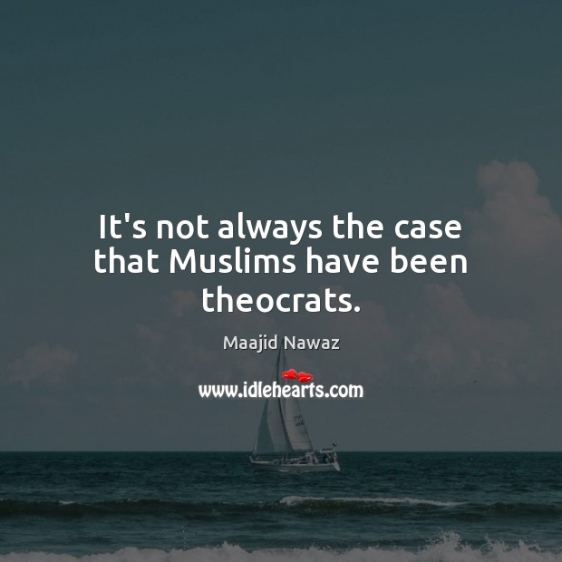 It's not always the case that Muslims have been theocrats. Image