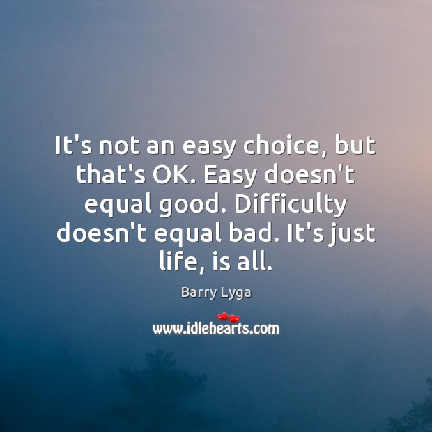 It's not an easy choice, but that's OK. Easy doesn't equal good. Image