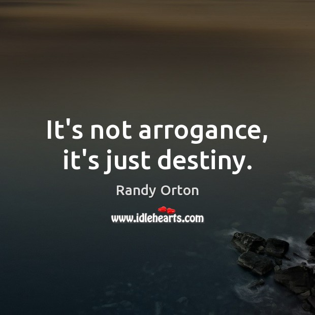 Image, It's not arrogance, it's just destiny.
