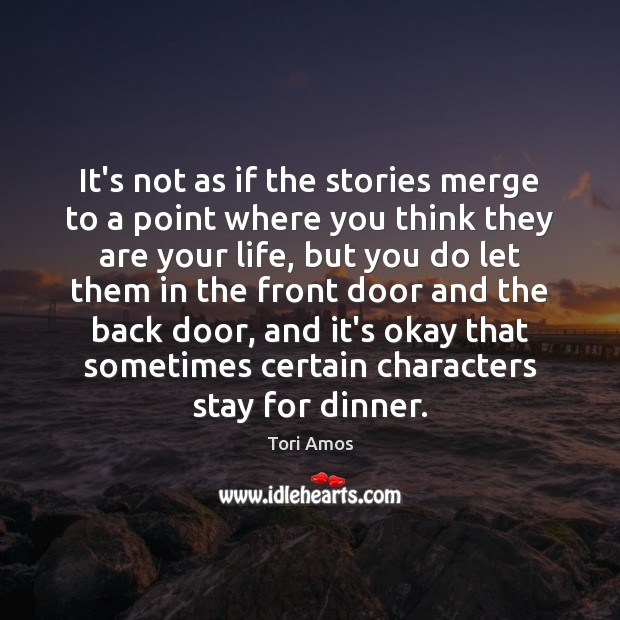 It's not as if the stories merge to a point where you Tori Amos Picture Quote