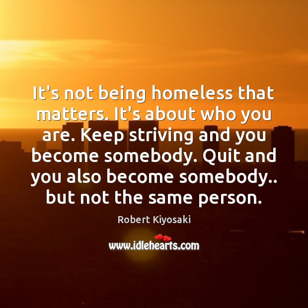 Image, It's not being homeless that matters. It's about who you are. Keep