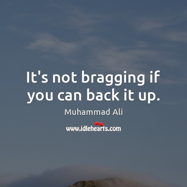 It's not bragging if you can back it up. Muhammad Ali Picture Quote