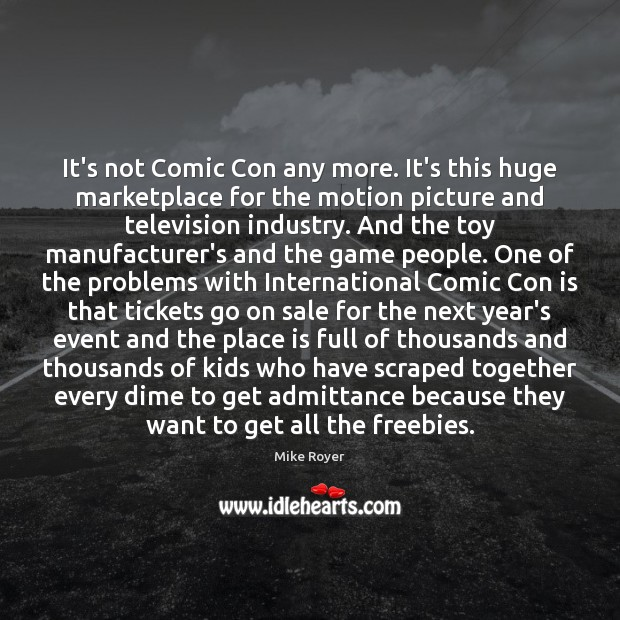 Image, It's not Comic Con any more. It's this huge marketplace for the