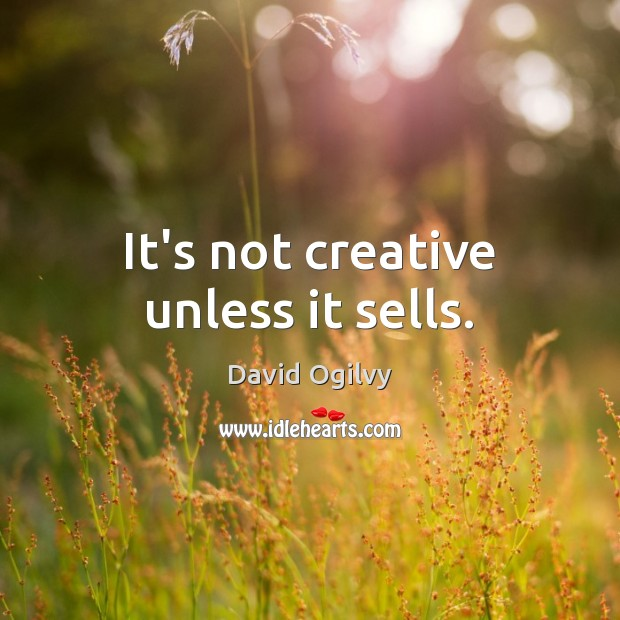 It's not creative unless it sells. Image