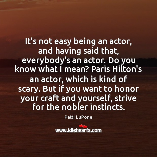It's not easy being an actor, and having said that, everybody's an Image