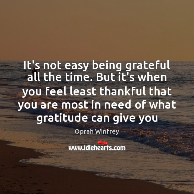 Image, It's not easy being grateful all the time. But it's when you