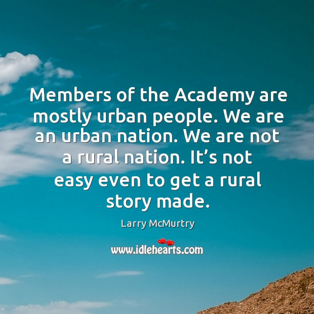 It's not easy even to get a rural story made. Image