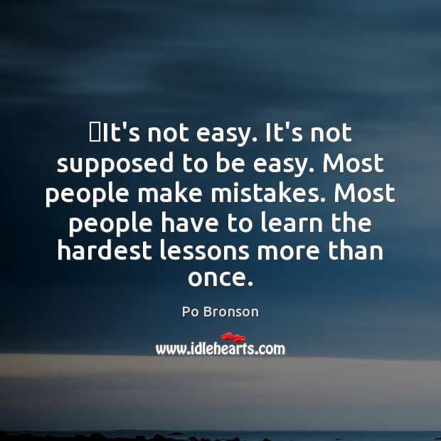 It's not easy. It's not supposed to be easy. Most people make Image