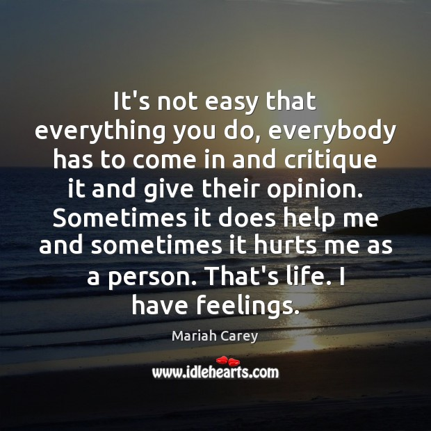 It's not easy that everything you do, everybody has to come in Mariah Carey Picture Quote