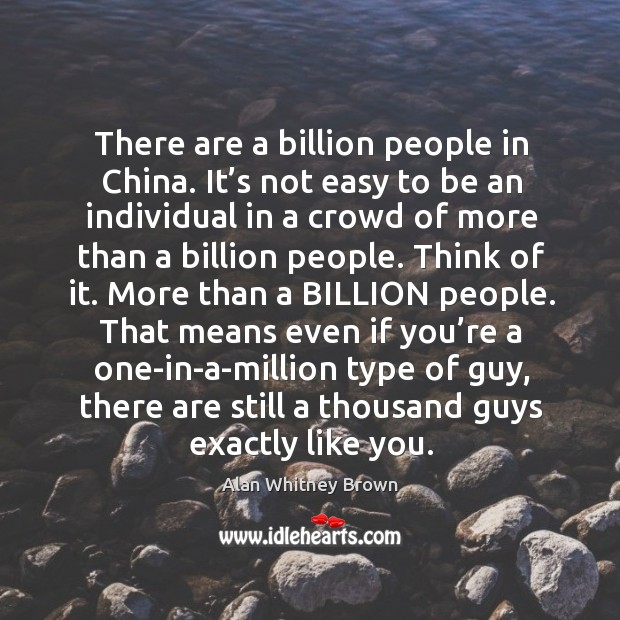Image, It's not easy to be an individual in a crowd of more than a billion people.